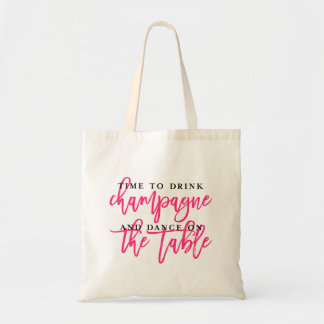 TIME TO DRINK CHAMPAGNE AND DANCE tote bag