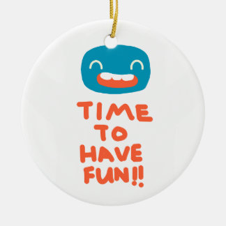 Time to have fun! ceramic ornament