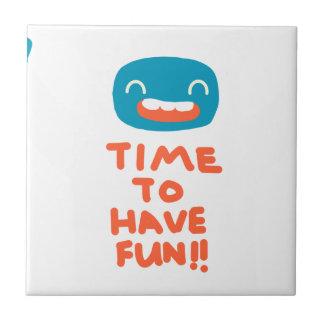 Time to have fun! ceramic tile