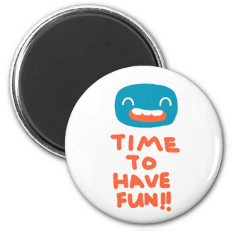 Time to have fun! magnet