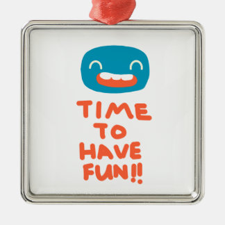 Time to have fun! metal ornament