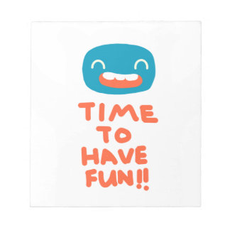 Time to have fun! notepad