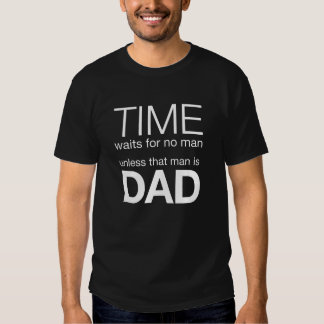 Time waits for no man unless that man is dad t shirts