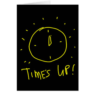 Time's Up Greeting Card