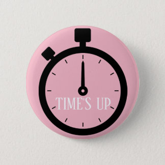 TIME'S UP Style 13 6 Cm Round Badge