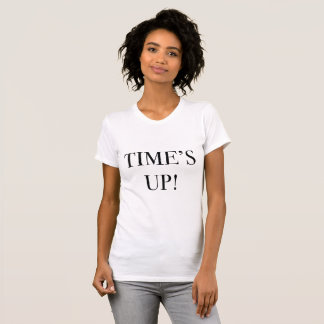 TIME'S UP!  T-Shirt