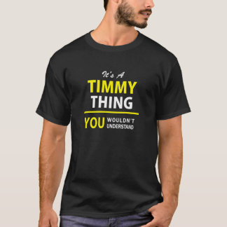 TIMMY, are you tired of having to explain yourself T-Shirt