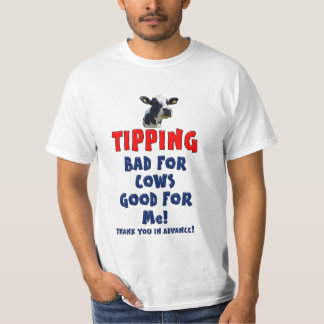 Tipping - Bad for cows good for me! T-Shirt