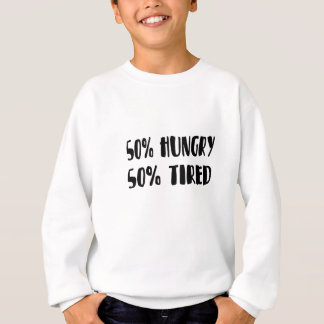 tired and hungry sweatshirt