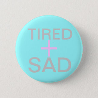 tired and sad 6 cm round badge
