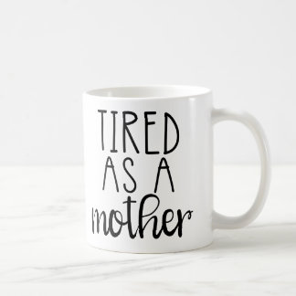 Tired as a Mother... Coffee Mug