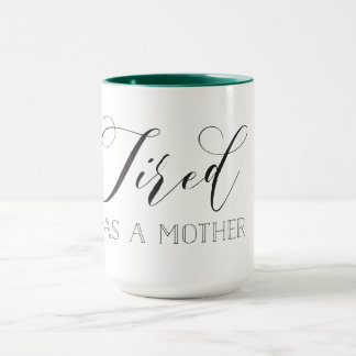 Tired as a Mother Colorful Mug