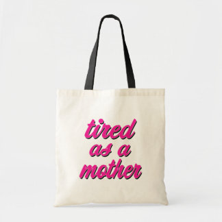 Tired as a Mother funny mom bag