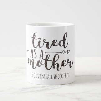 """Tired As A Mother"" Glitter Jumbo Mug"