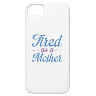 Tired As A Mother iPhone 5 Cover
