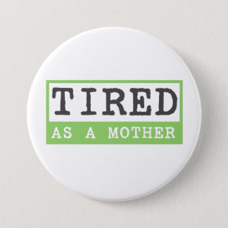 Tired as a Mother: New mom humor 7.5 Cm Round Badge