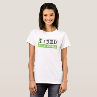Tired as a Mother: New mom humor T-Shirt