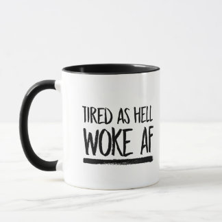 Tired As Hell Woke AF --  Mug