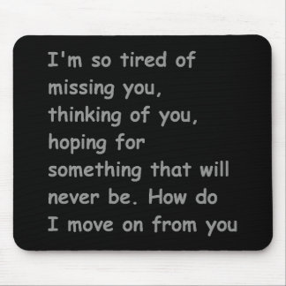 Tired of missing thinking of you move on bff frien mouse pads