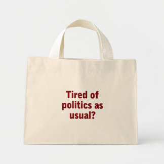 Tired of politics as usual Vote Out the Incumbents Mini Tote Bag