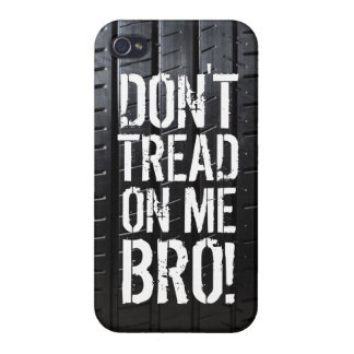 Tires - don't tread on me bro! case for iPhone 4