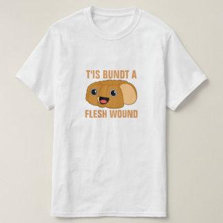 T'is Bundt a Flesh Wound T-Shirt