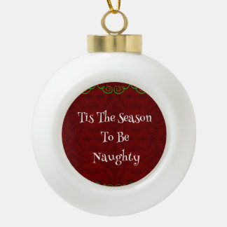 Tis the Season to be Naughty or Nice Ornament