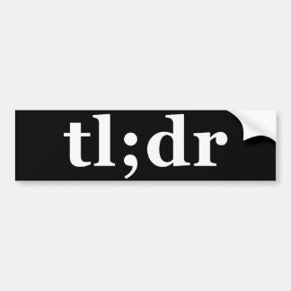 TL DR means Too Long Didn t Read Bumper Stickers