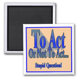 To Act or Not To Act Square Magnet