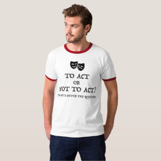 """To Act Or Not To Act"" Tee"