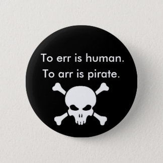 To arr is pirate 6 cm round badge