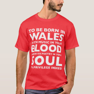 To Be Born In Wales Is A Privilege T-Shirt
