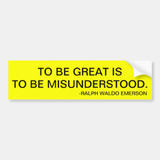 TO BE GREAT IS TO BE MISUNDERSTOOD. BUMPER STICKER