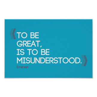 To be great is to be misunderstood Emerson quote Poster