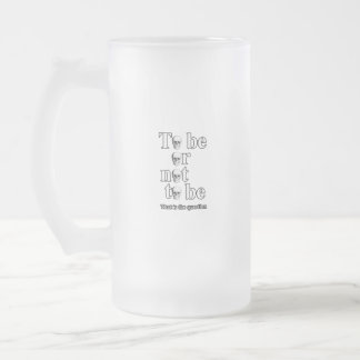 To be or not to be frosted glass beer mug