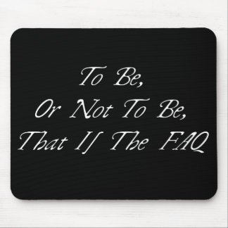 To Be, Or Not To Be, That Is The FAQ Mouse Pad