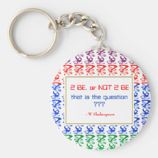 To be, or NOT TO BE, that is the question Basic Round Button Key Ring