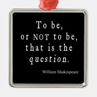 To Be or Not to Be That Question Shakespeare Quote Metal Ornament