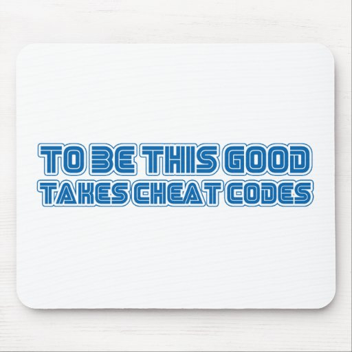 To Be This Good Takes Cheat Codes - Gamer Geek Mousepad