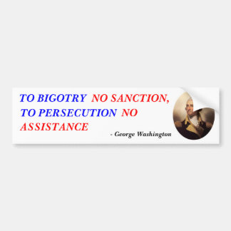 TO BIGOTRY, NO SANCTION,, TO PERSECUTION, N... BUMPER STICKER