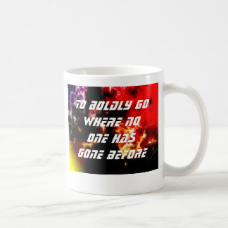 To Boldly Go Where No One Has Gone Before Coffee Mug