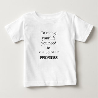 to change your life you need to change your priori baby T-Shirt