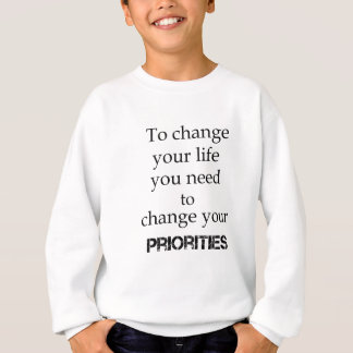 to change your life you need to change your priori sweatshirt