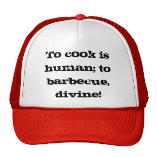 To Cook Is Human to Barbecue Divine Hat