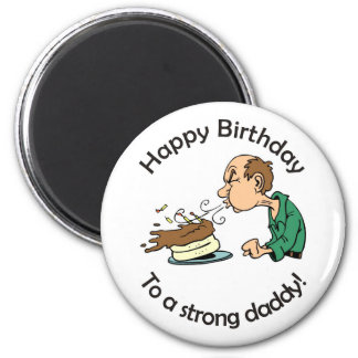 To Dad: Happy birthday to a strong daddy 6 Cm Round Magnet