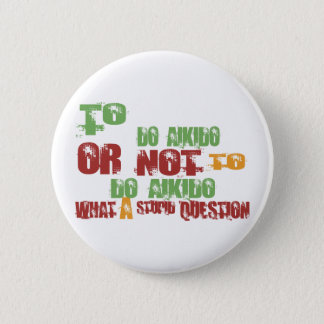 To Do Aikido 6 Cm Round Badge