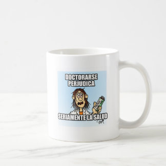 To do PhD itself harms the health seriously Coffee Mug