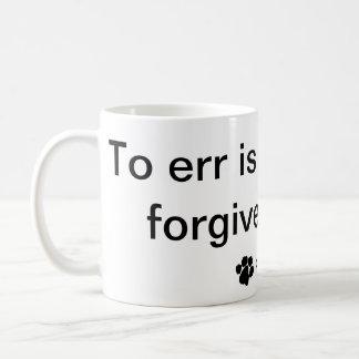 To Err Is Human, To Forgive, Canine, Mug Fur Baby