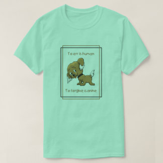 To err is human, to forgive canine puppy t shirt