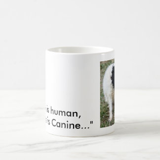 """To err is human,to forgive is canine..."" mug"